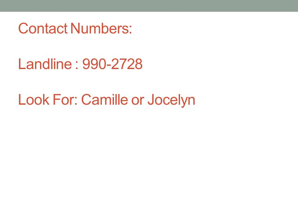 Contact Numbers: Landline : 990-2728 Look For: Camille or Jocelyn