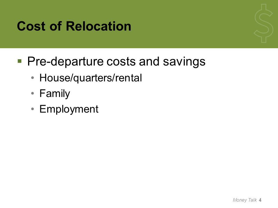 Cost of Relocation  Pre-departure costs and savings House/quarters/rental Family Employment Money Talk 4
