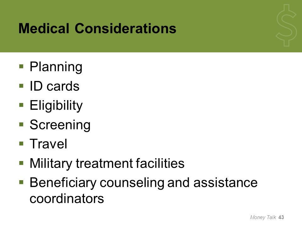Medical Considerations  Planning  ID cards  Eligibility  Screening  Travel  Military treatment facilities  Beneficiary counseling and assistance coordinators Money Talk 43