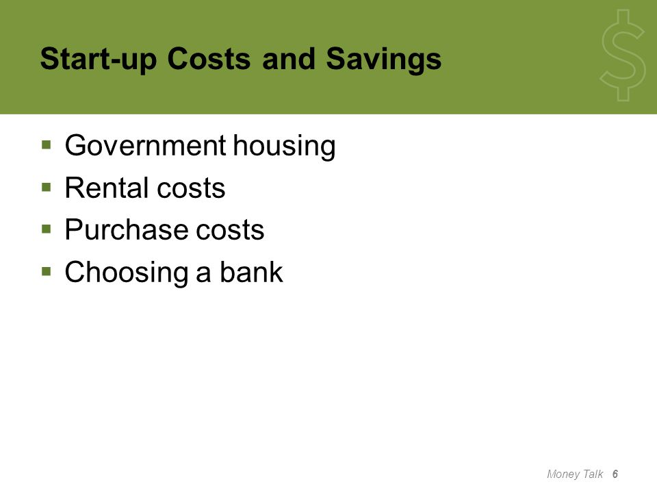 Start-up Costs and Savings  Government housing  Rental costs  Purchase costs  Choosing a bank Money Talk 6