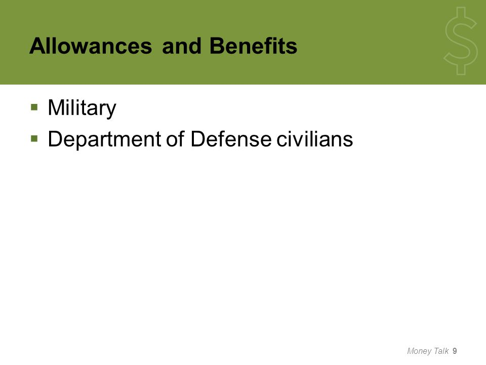 Eligibility  Department of Defense civilian  Moves in the interest of the government  Allowances are discretionary  Agency determination  Employee must sign a one year service agreement  Always check the Defense Travel Management Office website Money Talk 30