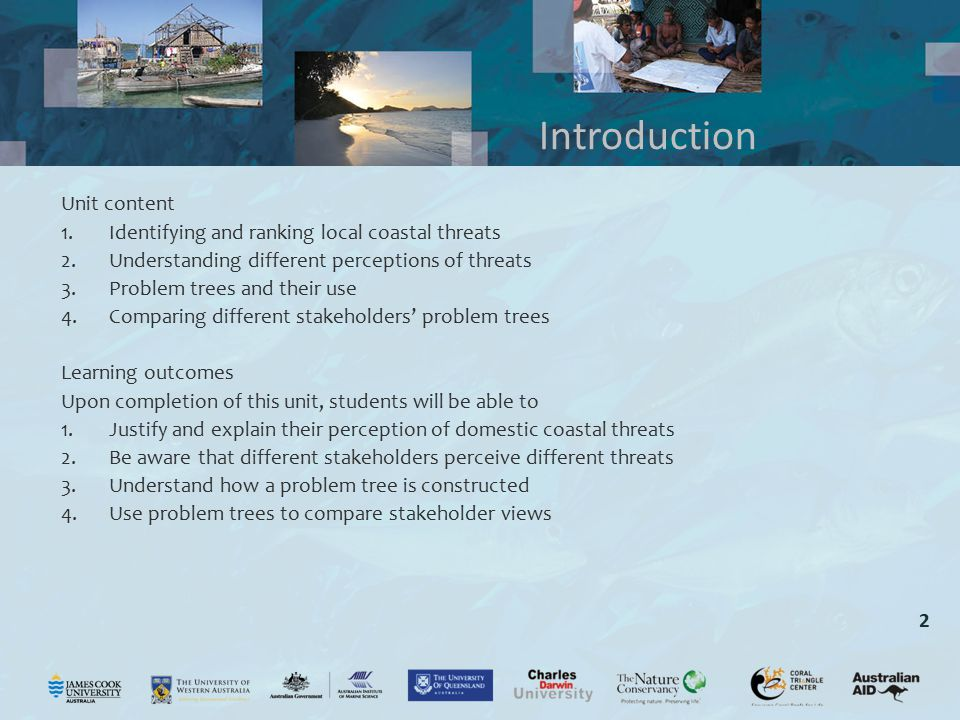 2 Unit content 1.Identifying and ranking local coastal threats 2.Understanding different perceptions of threats 3.Problem trees and their use 4.Compar