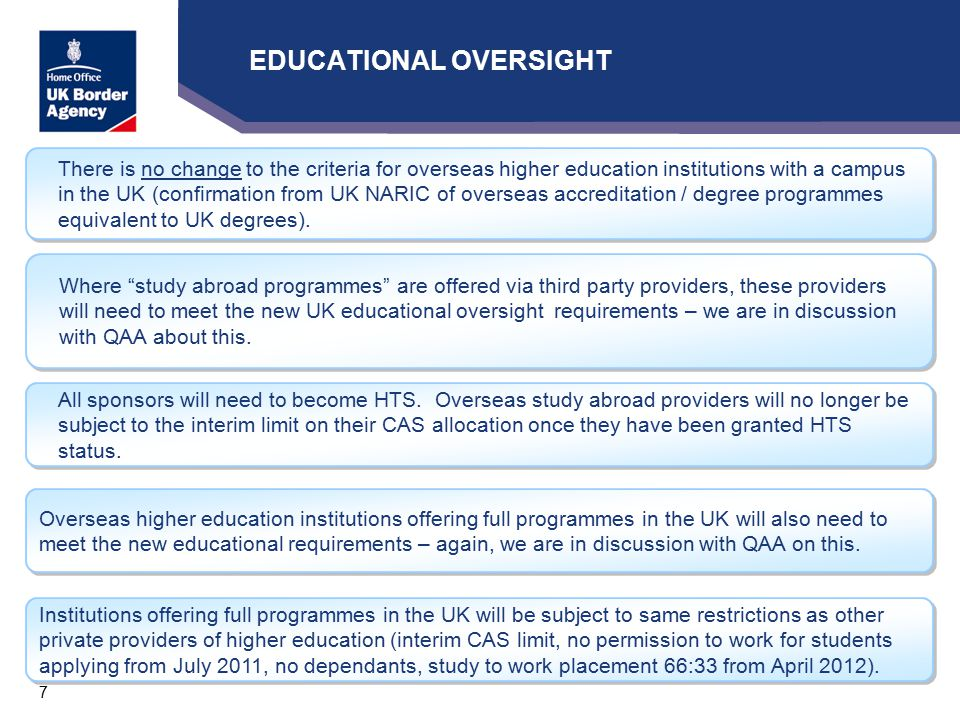 7 There is no change to the criteria for overseas higher education institutions with a campus in the UK (confirmation from UK NARIC of overseas accreditation / degree programmes equivalent to UK degrees).