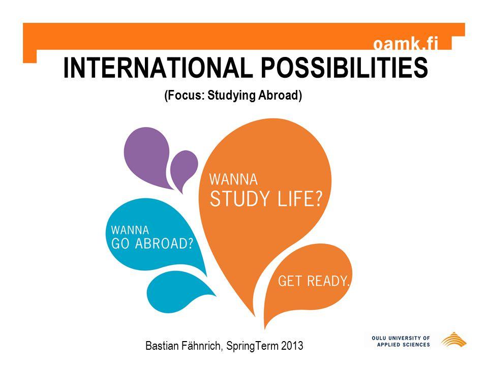 INTERNATIONAL POSSIBILITIES Bastian Fähnrich, SpringTerm 2013 (Focus: Studying Abroad)