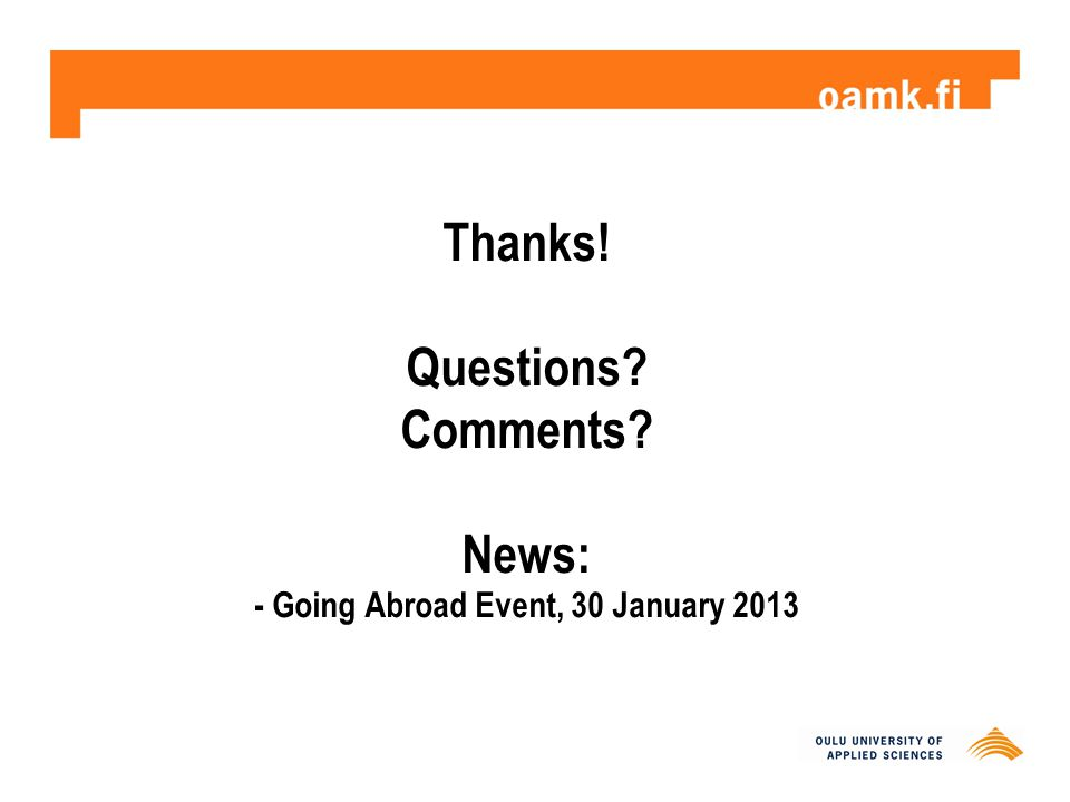 Thanks! Questions? Comments? News: - Going Abroad Event, 30 January 2013