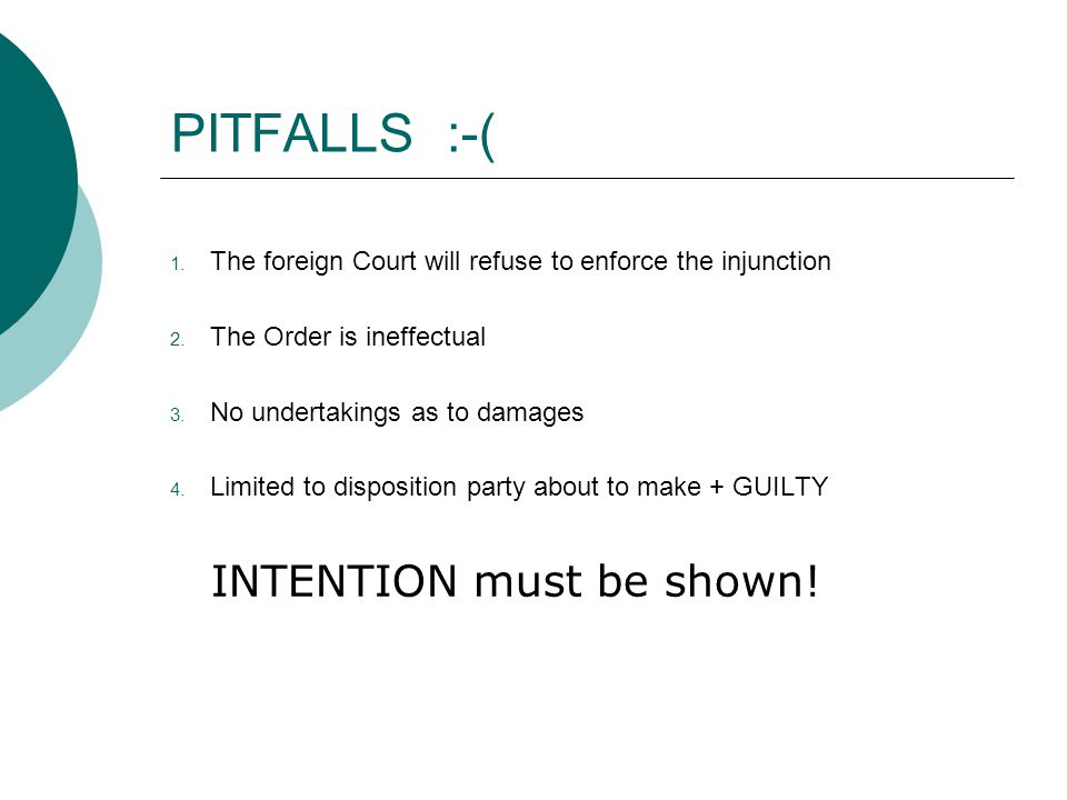 PITFALLS :-( 1.The foreign Court will refuse to enforce the injunction 2.