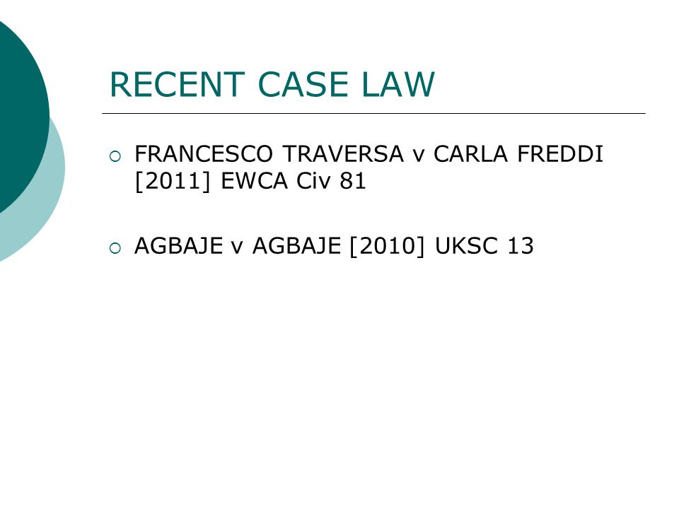 RECENT CASE LAW  FRANCESCO TRAVERSA v CARLA FREDDI [2011] EWCA Civ 81  AGBAJE v AGBAJE [2010] UKSC 13
