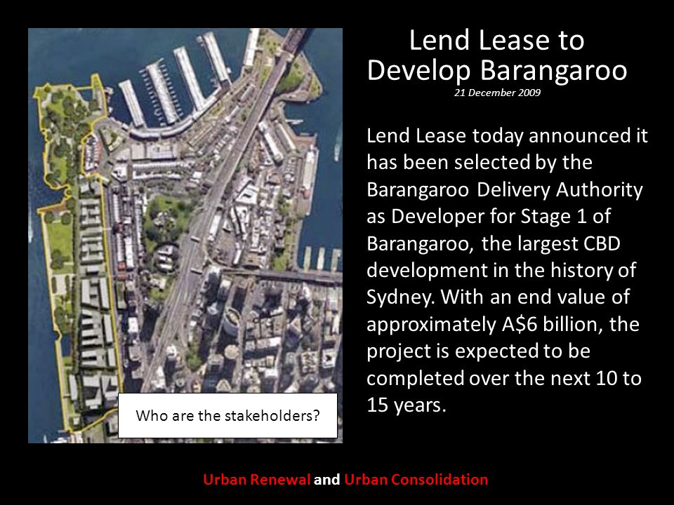 Lend Lease to Develop Barangaroo 21 December 2009 Lend Lease today announced it has been selected by the Barangaroo Delivery Authority as Developer for Stage 1 of Barangaroo, the largest CBD development in the history of Sydney.