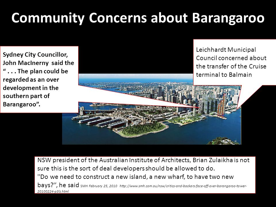 Community Concerns about Barangaroo Leichhardt Municipal Council concerned about the transfer of the Cruise terminal to Balmain Sydney City Councillor, John MacInerny said the ...
