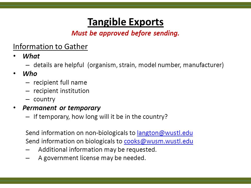 Tangible Exports Must be approved before sending. Information to Gather What – details are helpful (organism, strain, model number, manufacturer) Who