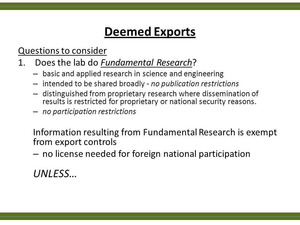 Deemed Exports Questions to consider 1.Does the lab do Fundamental Research? – basic and applied research in science and engineering – intended to be