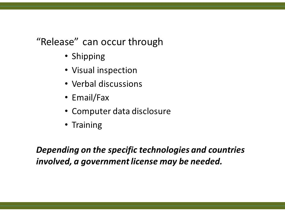 """Release"" can occur through Shipping Visual inspection Verbal discussions Email/Fax Computer data disclosure Training Depending on the specific techno"