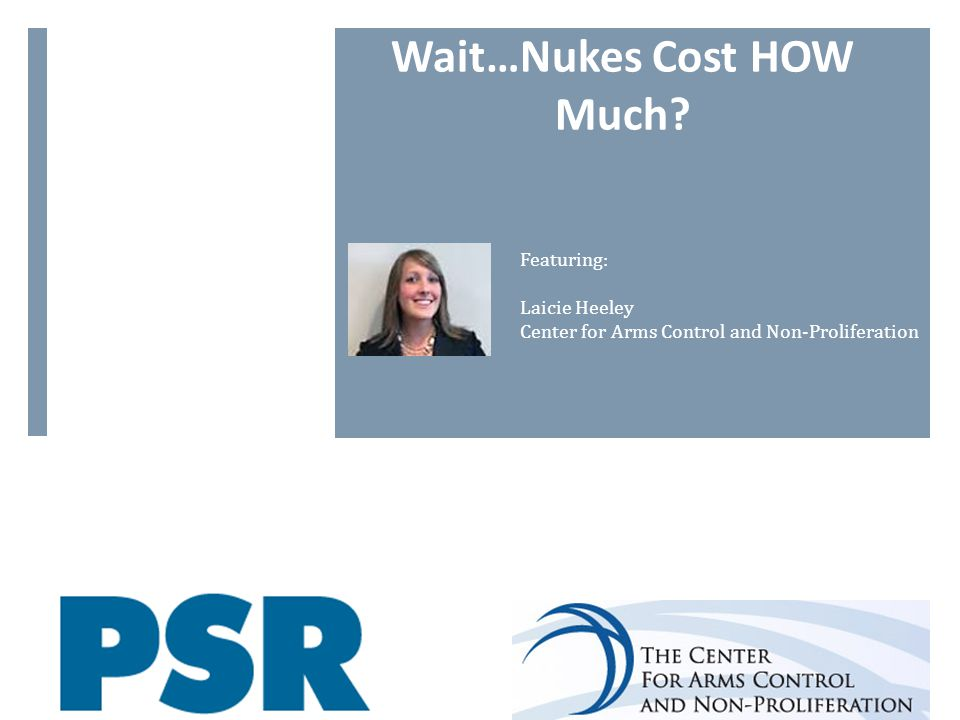 Wait…Nukes Cost HOW Much Featuring: Laicie Heeley Center for Arms Control and Non-Proliferation