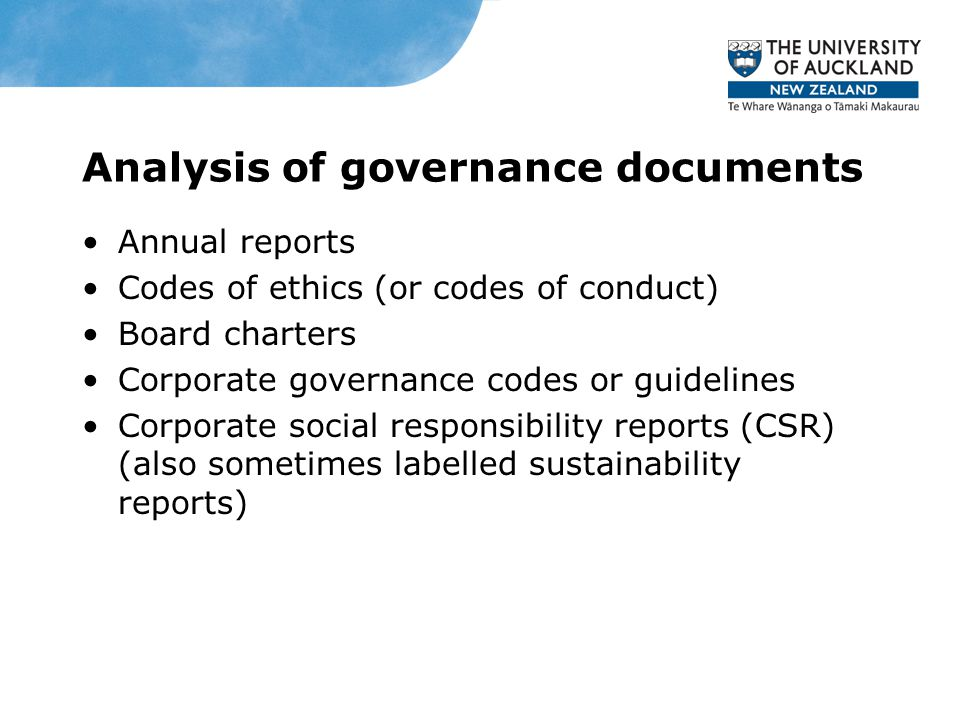 Analysis of governance documents Annual reports Codes of ethics (or codes of conduct) Board charters Corporate governance codes or guidelines Corporate social responsibility reports (CSR) (also sometimes labelled sustainability reports)