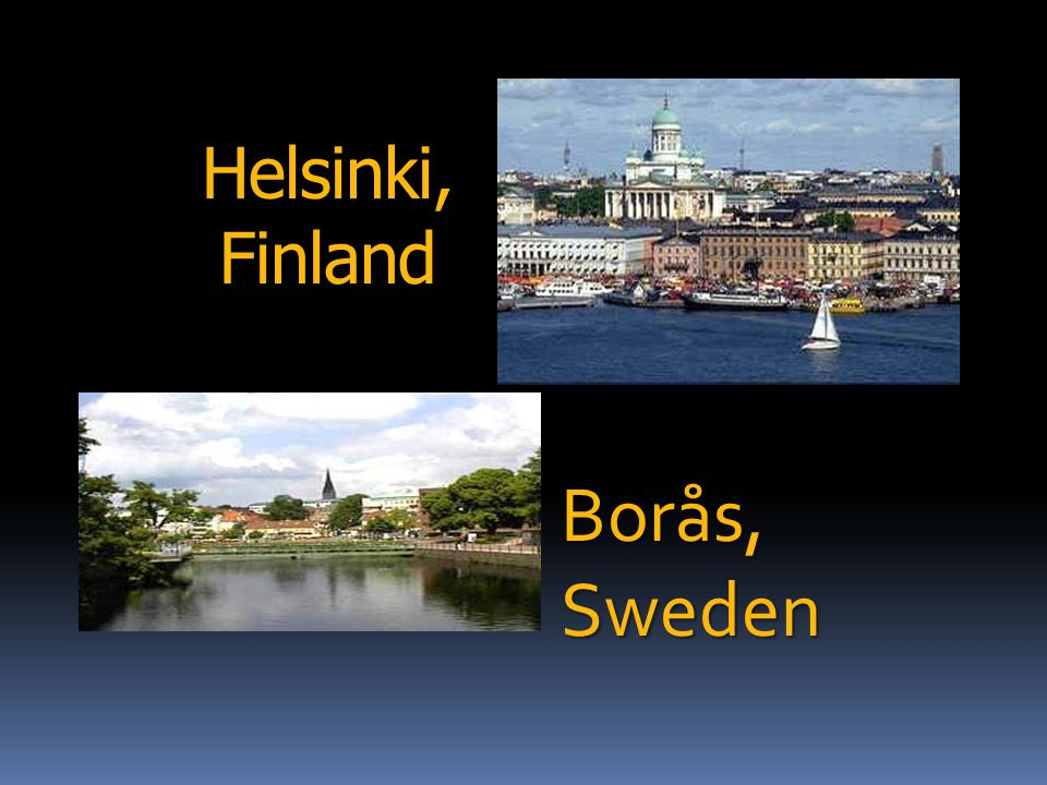 Helsinki, Finland Borås,Sweden