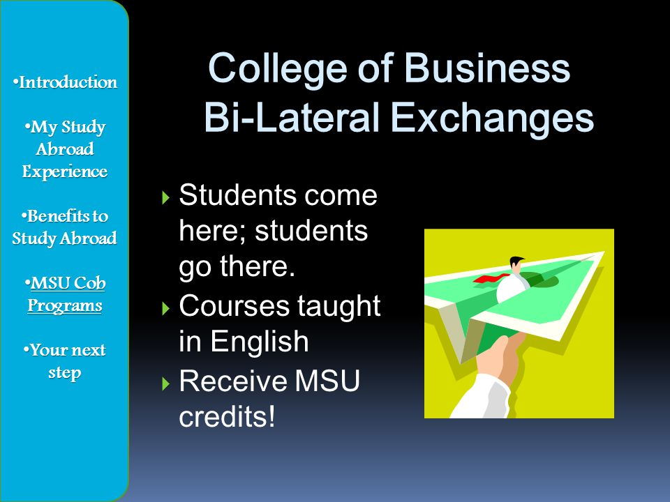 College of Business Bi-Lateral Exchanges  Students come here; students go there.