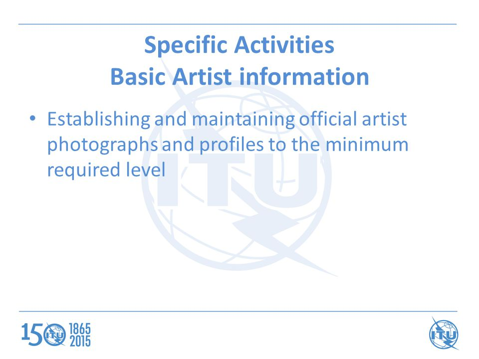 Specific Activities Basic Artist information Establishing and maintaining official artist photographs and profiles to the minimum required level