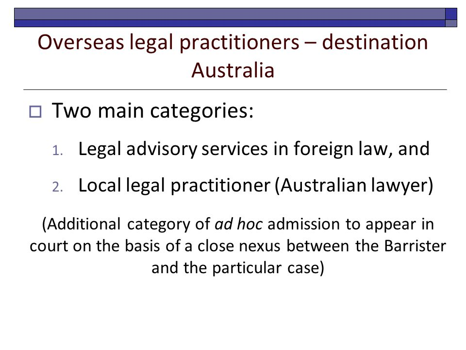 Overseas legal practitioners – destination Australia  Two main categories: 1.