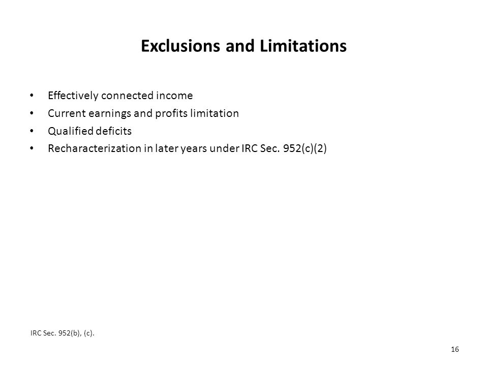 Exclusions and Limitations Effectively connected income Current earnings and profits limitation Qualified deficits Recharacterization in later years under IRC Sec.