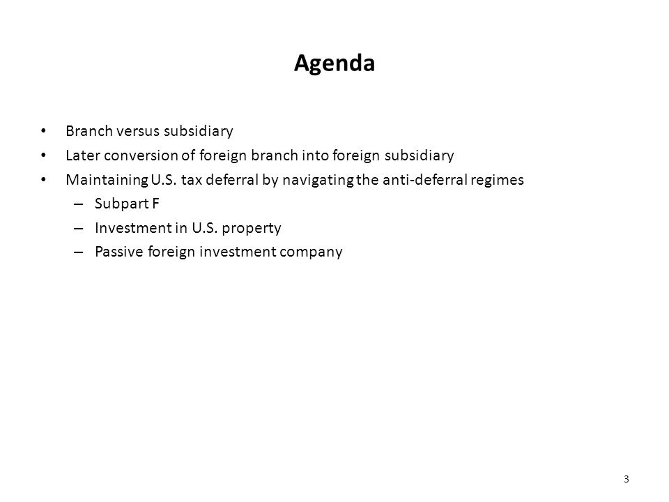 Agenda Branch versus subsidiary Later conversion of foreign branch into foreign subsidiary Maintaining U.S.