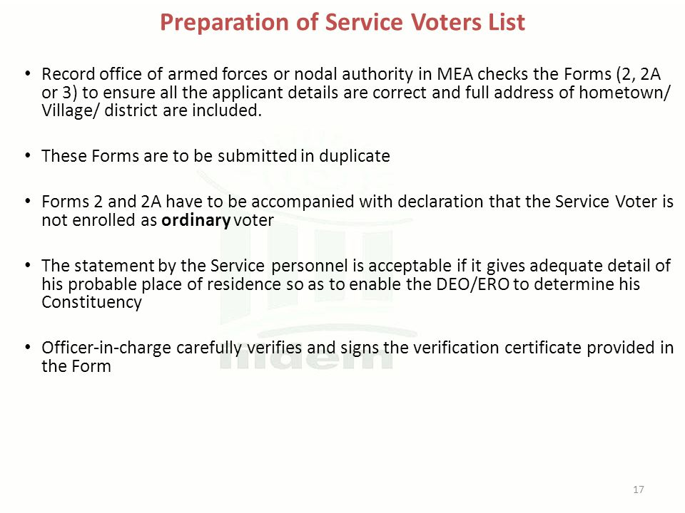 Preparation of Service Voters List Record office of armed forces or nodal authority in MEA checks the Forms (2, 2A or 3) to ensure all the applicant details are correct and full address of hometown/ Village/ district are included.