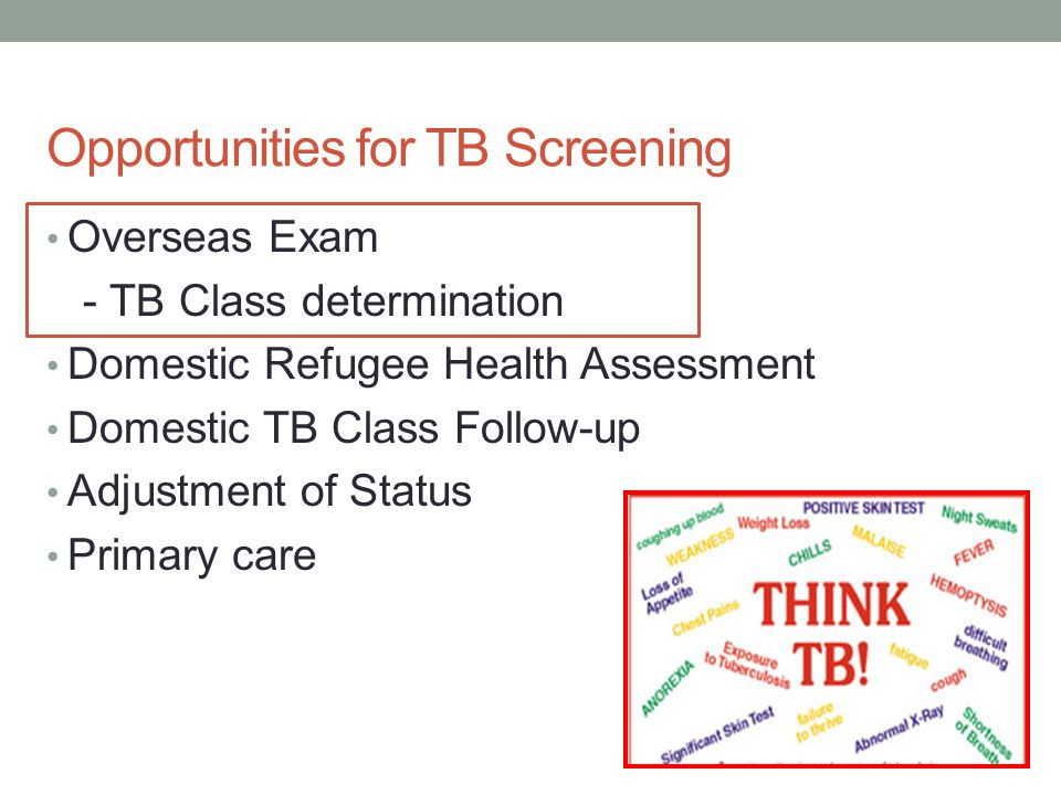 Opportunities for TB Screening Overseas Exam - TB Class determination Domestic Refugee Health Assessment Domestic TB Class Follow-up Adjustment of Status Primary care