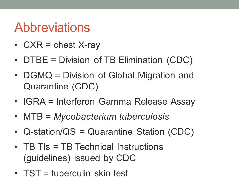 Abbreviations CXR = chest X-ray DTBE = Division of TB Elimination (CDC) DGMQ = Division of Global Migration and Quarantine (CDC) IGRA = Interferon Gamma Release Assay MTB = Mycobacterium tuberculosis Q-station/QS = Quarantine Station (CDC) TB TIs = TB Technical Instructions (guidelines) issued by CDC TST = tuberculin skin test