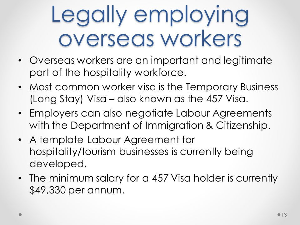 Legally employing overseas workers Overseas workers are an important and legitimate part of the hospitality workforce.
