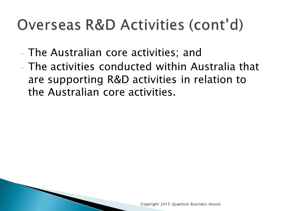 - The Australian core activities; and - The activities conducted within Australia that are supporting R&D activities in relation to the Australian cor
