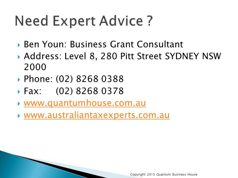  Ben Youn: Business Grant Consultant  Address: Level 8, 280 Pitt Street SYDNEY NSW 2000  Phone: (02) 8268 0388  Fax: (02) 8268 0378  www.quantumhouse.com.au www.quantumhouse.com.au  www.australiantaxexperts.com.au www.australiantaxexperts.com.au Copyright 2015 Quantum Business House