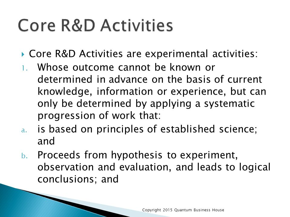 Core R&D Activities are experimental activities: 1.