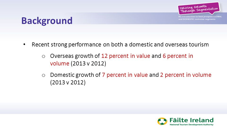 Background Recent strong performance on both a domestic and overseas tourism o Overseas growth of 12 percent in value and 6 percent in volume (2013 v