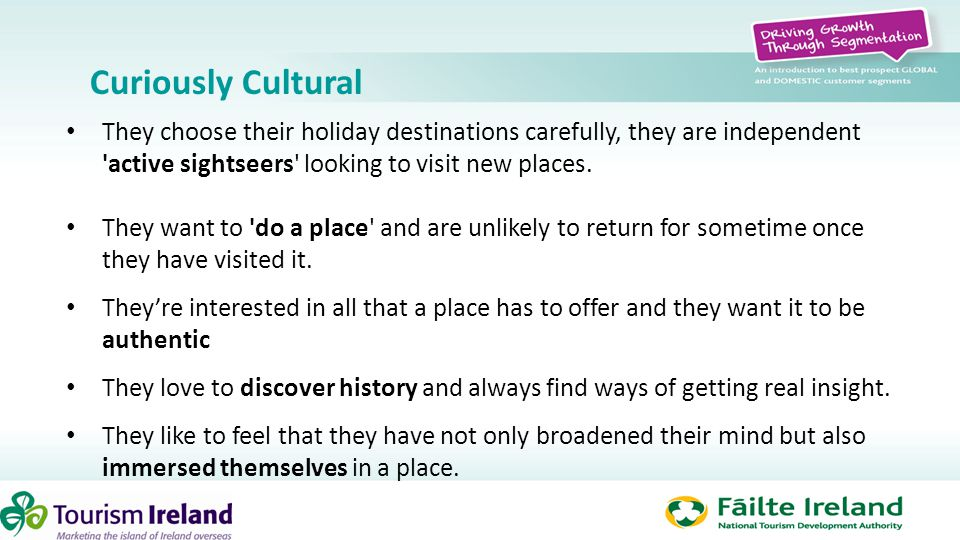 Curiously Cultural They choose their holiday destinations carefully, they are independent 'active sightseers' looking to visit new places. They want t