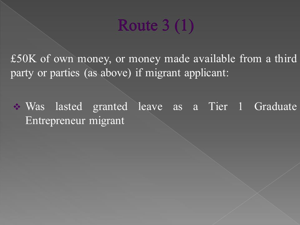 £50K of own money, or money made available from a third party or parties (as above) if migrant applicant:  Was lasted granted leave as a Tier 1 Gradu