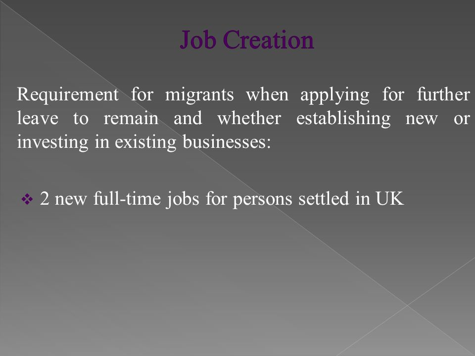 Requirement for migrants when applying for further leave to remain and whether establishing new or investing in existing businesses:  2 new full-time jobs for persons settled in UK