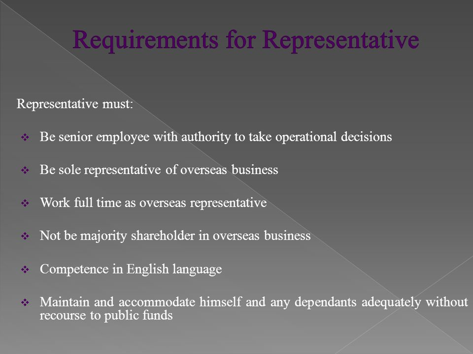 Representative must:  Be senior employee with authority to take operational decisions  Be sole representative of overseas business  Work full time