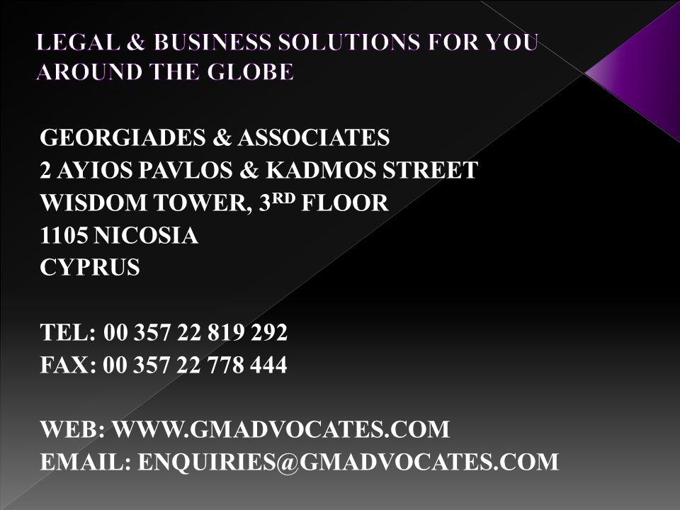 GEORGIADES & ASSOCIATES 2 AYIOS PAVLOS & KADMOS STREET WISDOM TOWER, 3 RD FLOOR 1105 NICOSIA CYPRUS TEL: 00 357 22 819 292 FAX: 00 357 22 778 444 WEB: WWW.GMADVOCATES.COM EMAIL: ENQUIRIES@GMADVOCATES.COM