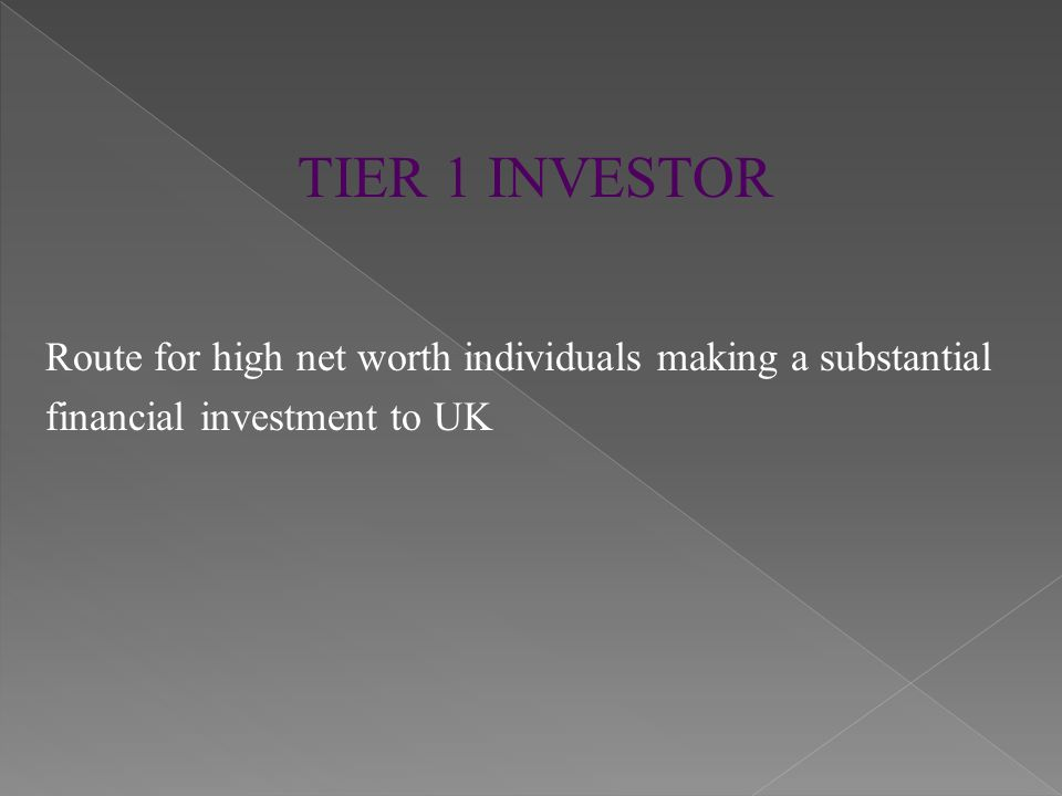TIER 1 INVESTOR Route for high net worth individuals making a substantial financial investment to UK