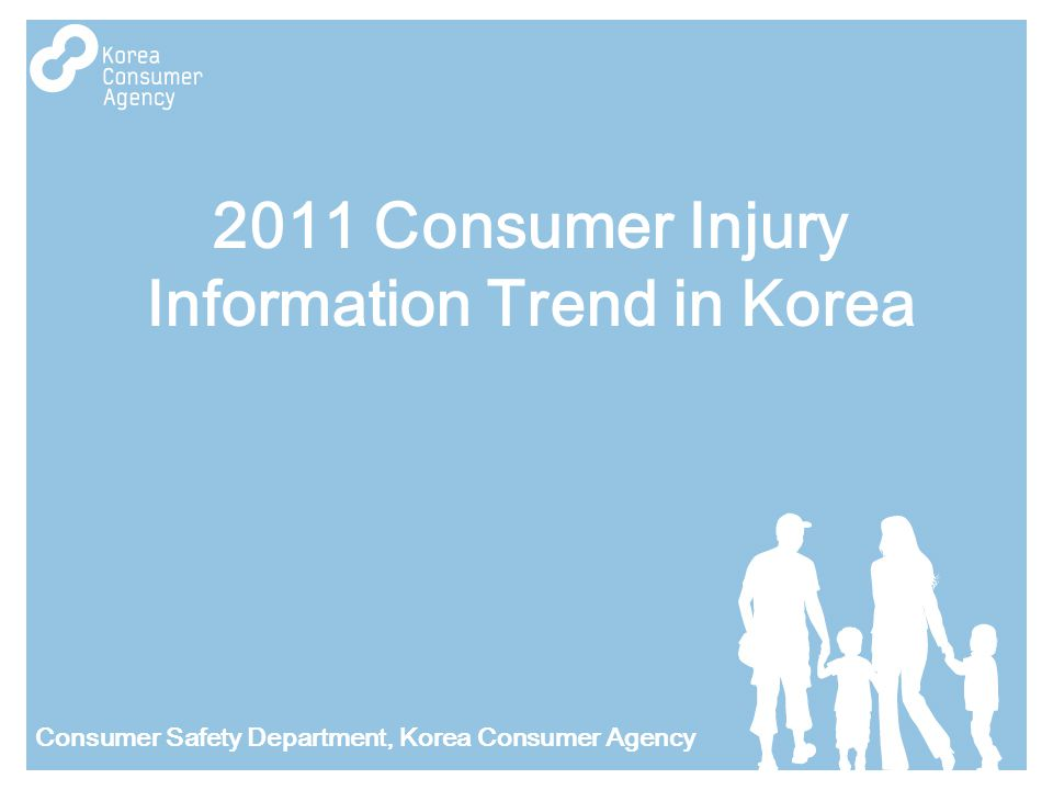 2011 Consumer Injury Information Trend in Korea Consumer Safety Department, Korea Consumer Agency