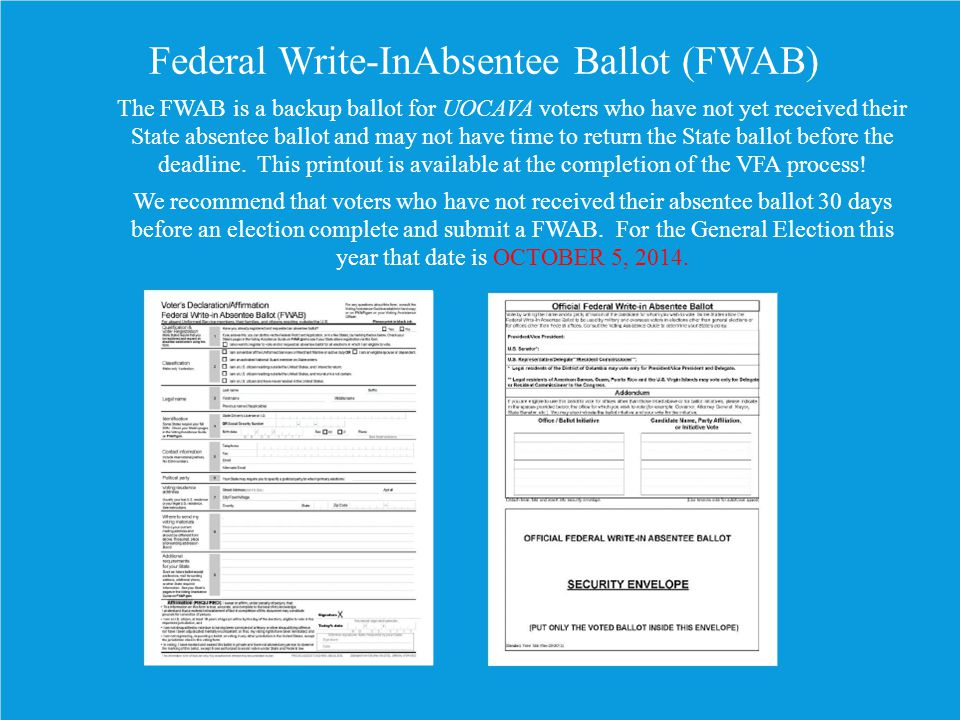 Federal Write-InAbsentee Ballot (FWAB) The FWAB is a backup ballot for UOCAVA voters who have not yet received their State absentee ballot and may not