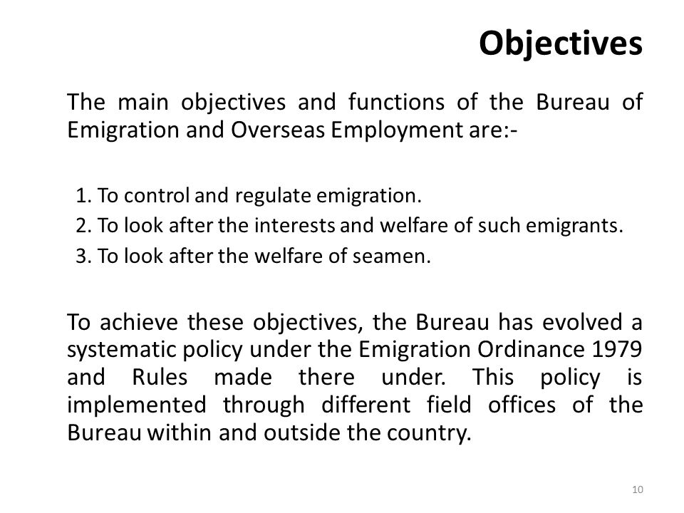 Objectives The main objectives and functions of the Bureau of Emigration and Overseas Employment are:- 1.