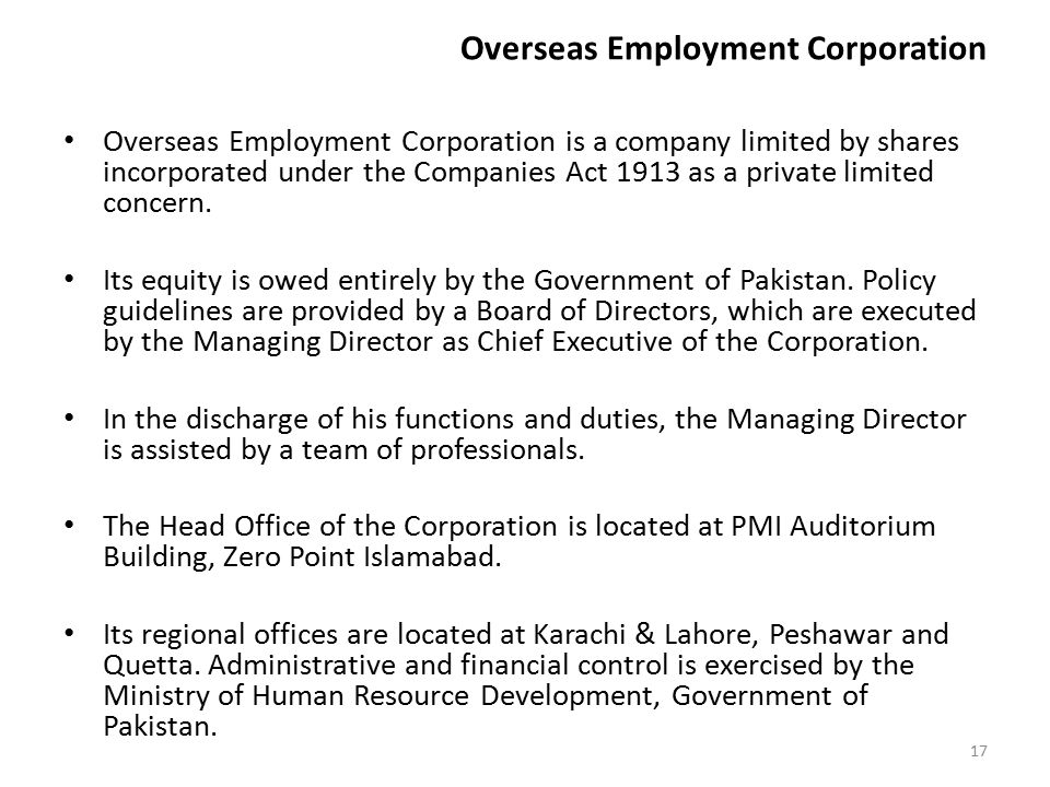 Overseas Employment Corporation Overseas Employment Corporation is a company limited by shares incorporated under the Companies Act 1913 as a private limited concern.