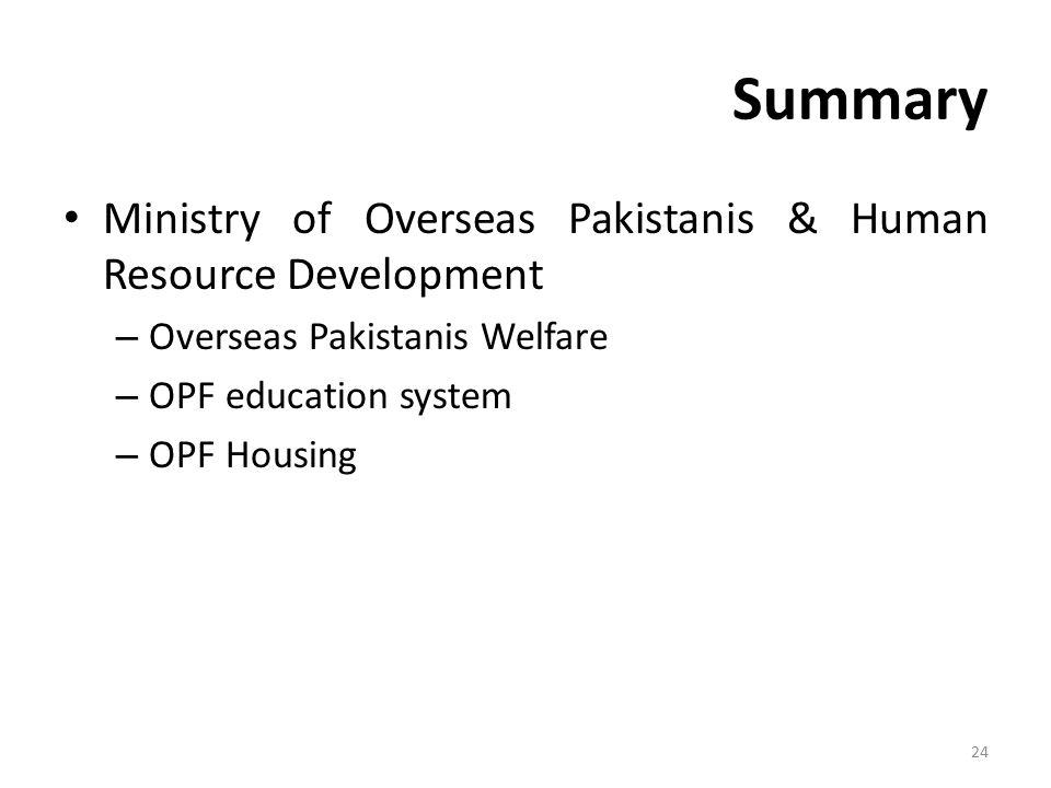 Summary Ministry of Overseas Pakistanis & Human Resource Development – Overseas Pakistanis Welfare – OPF education system – OPF Housing 24