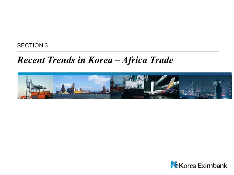 SECTION 3 Recent Trends in Korea – Africa Trade