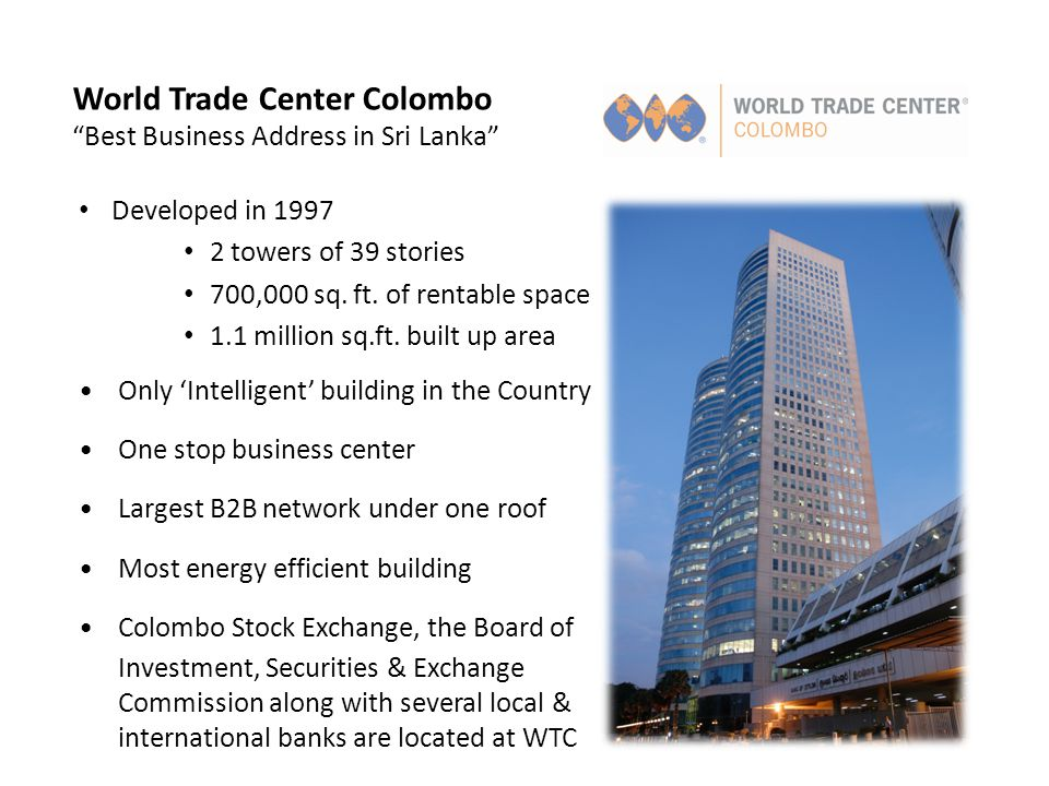 World Trade Center Colombo Best Business Address in Sri Lanka Developed in 1997 2 towers of 39 stories 700,000 sq.