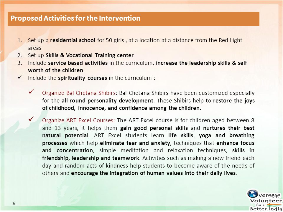 Proposed Activities for the Intervention 1.Set up a residential school for 50 girls, at a location at a distance from the Red Light areas 2.Set up Ski