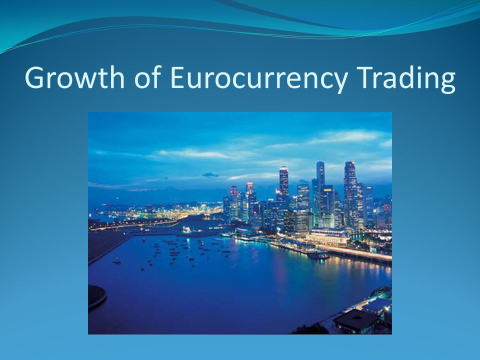 Growth of Eurocurrency Trading