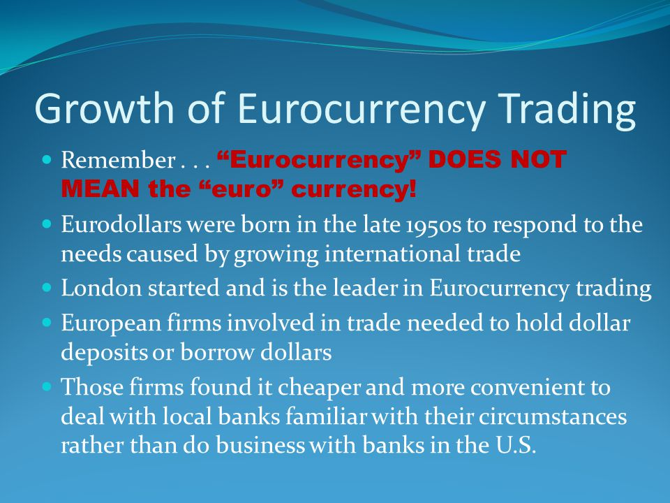 Remember... Eurocurrency DOES NOT MEAN the euro currency.