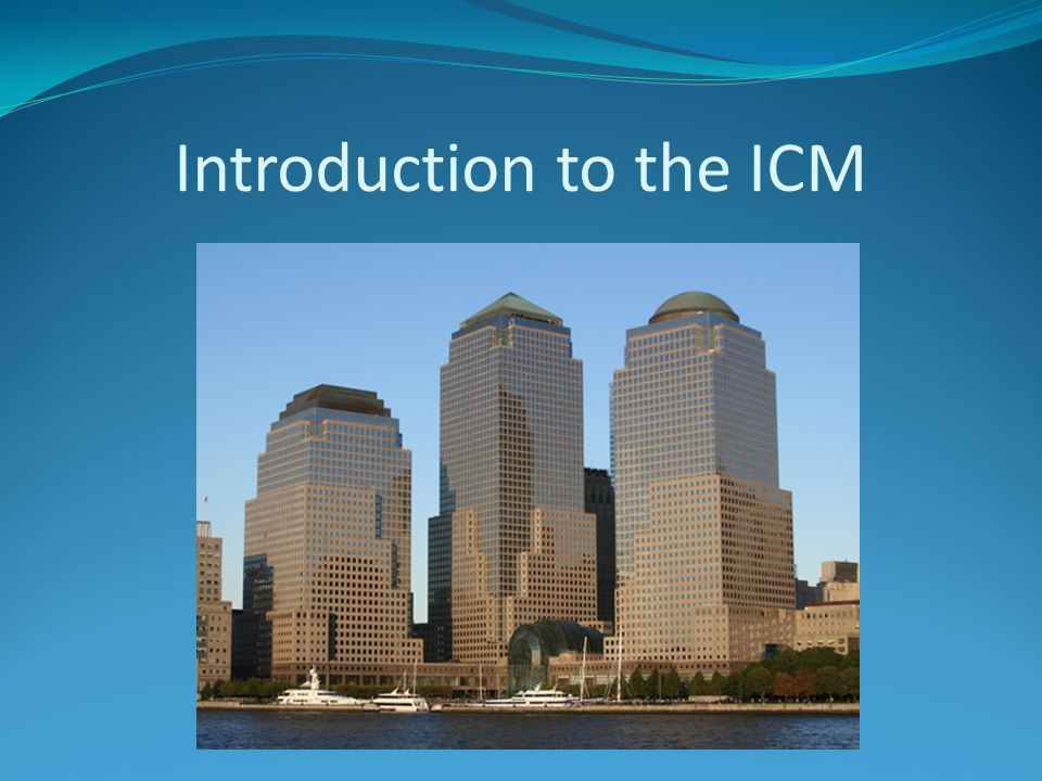 Introduction to the ICM