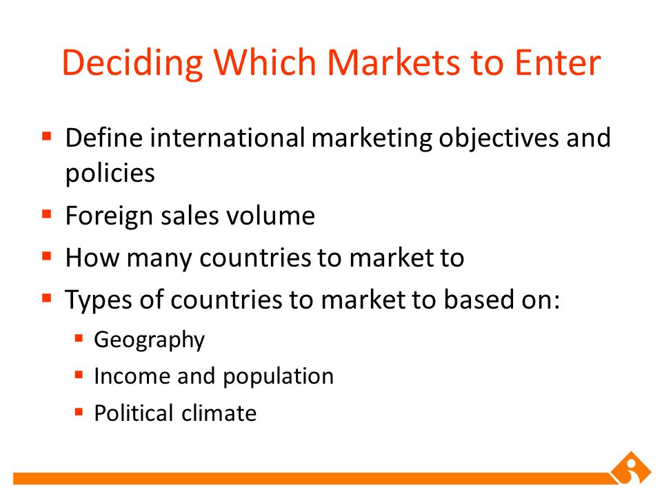 Define international marketing objectives and policies  Foreign sales volume  How many countries to market to  Types of countries to market to ba